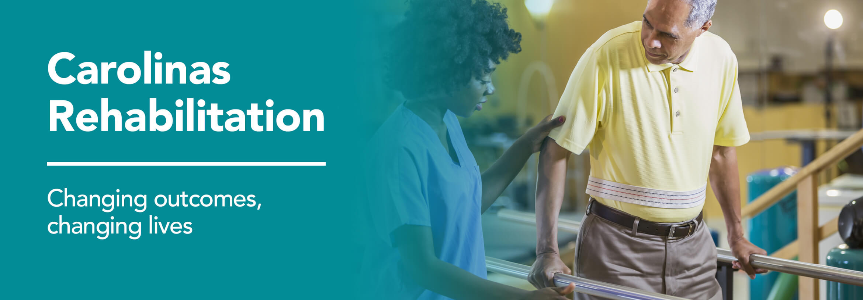 Carolinas Rehabilitation - Changing outcomes, changing lives